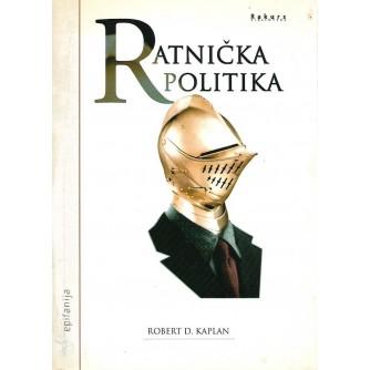 ROBERT D. KAPLAN : RATNIČKA POLITIKA